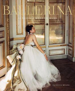 Ballerina: Fashion's Modern Museby Patricia Mears