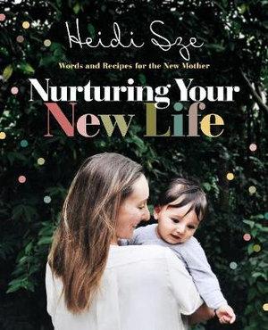 Nurturing Your New Lifeby Heidi Sze
