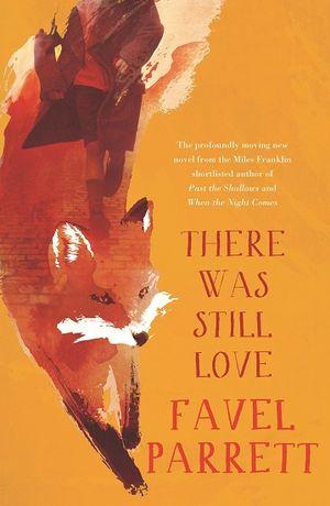 There Was Still Loveby Favel Parrett
