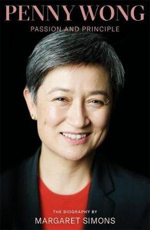 Penny Wong: Passion and Principleby Margaret Simons