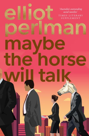 Maybe the Horse Will Talkby Elliot Perlman