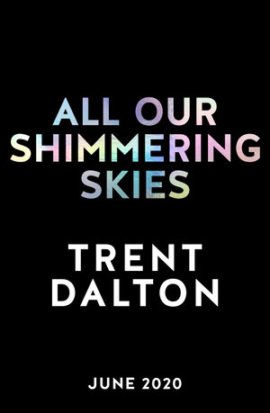 All Our Shimmering Skiesby Trent Dalton