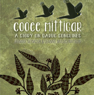 Cooee Mittigarby Jasmine Seymour and Leanne Mulgo Watson (Illustrator)