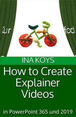How To Create Explainer Videos In Powerpoint 365 And 2019 Ebook By Ina Koys 9783947536528 Booktopia