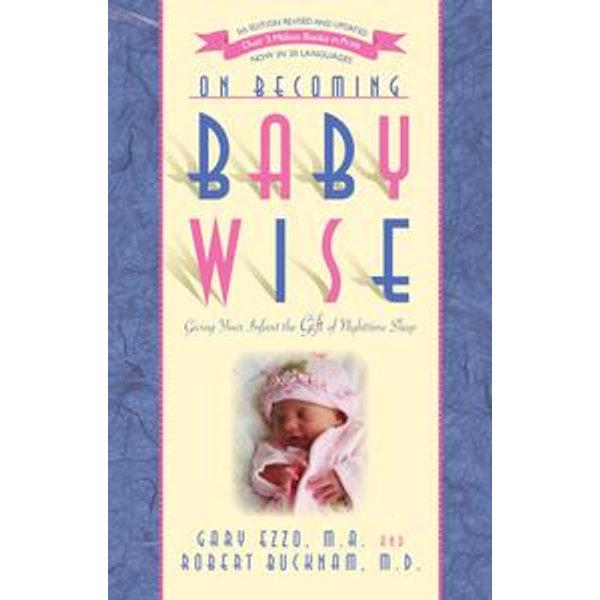 On Becoming Baby Wise - Gary Ezzo, Robert Bucknam | Karta-nauczyciela.org