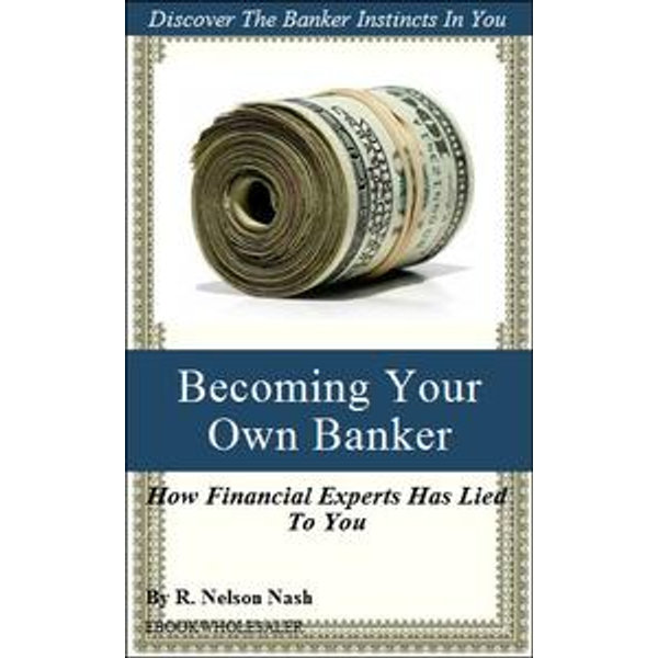 How to Becoming Your Own Banker - R. Nelson Nash | Karta-nauczyciela.org