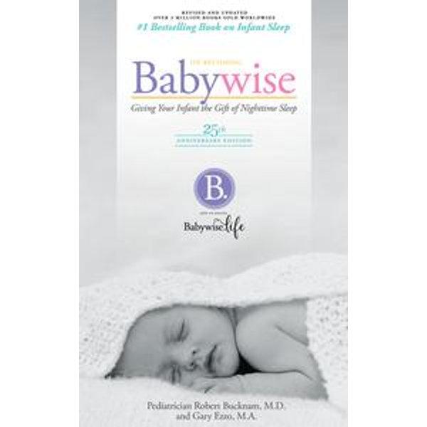 On Becoming Baby Wise - 25th Anniversary Edition - Gary Ezzo, Robert Bucknam   Karta-nauczyciela.org