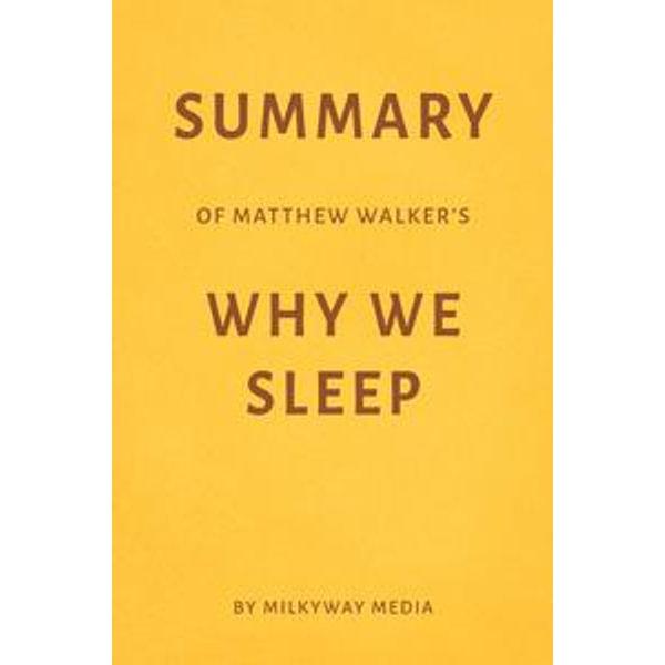 Summary of Matthew Walker's Why We Sleep - Milkyway Media | Karta-nauczyciela.org
