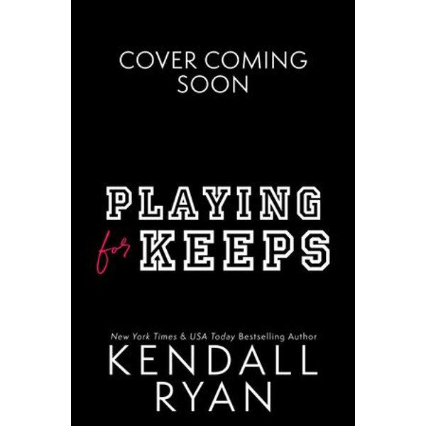 Playing for Keeps - Kendall Ryan | Karta-nauczyciela.org
