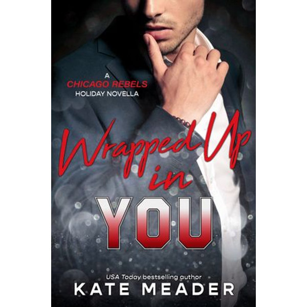 Wrapped Up in You (A Chicago Rebels Holiday Novella) - Kate Meader | Karta-nauczyciela.org