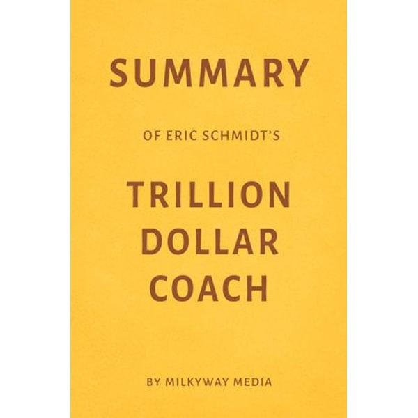 Summary of Eric Schmidt's Trillion Dollar Coach - Milkyway Media | Karta-nauczyciela.org