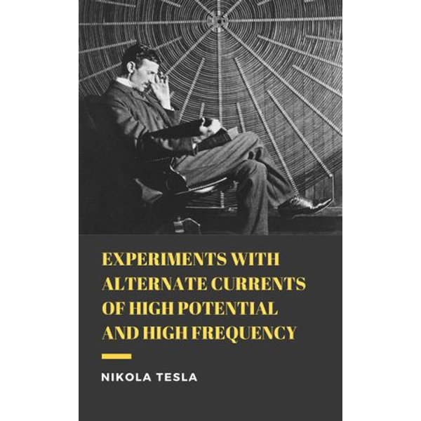 Experiments with Alternate Currents of High Potential and High Frequency - Nikola Tesla | 2020-eala-conference.org