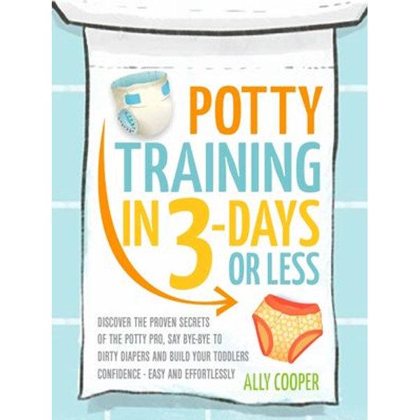 Potty Training In 3 Days Or Less: - Ally Cooper   Karta-nauczyciela.org
