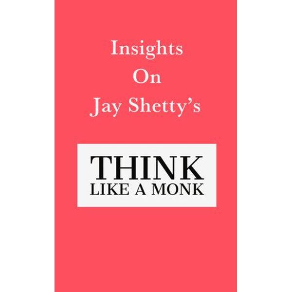 Insights on Jay Shetty's Think like a Monk - Swift Reads | Karta-nauczyciela.org