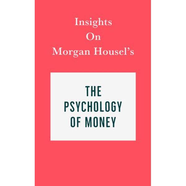 Insights on Morgan Housel's The Psychology of Money - Swift Reads   Karta-nauczyciela.org
