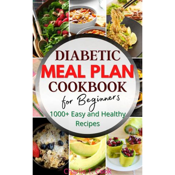 Diabetic Meal Plan Cookbook for Beginners 1000+ Easy and Healthy Recipes - Charlie T.Cook   Karta-nauczyciela.org