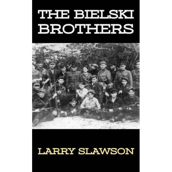 The Bielski Brothers - Larry Slawson | 2020-eala-conference.org