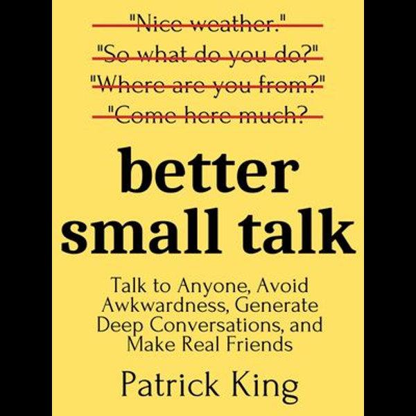 Better Small Talk - Patrick King | 2020-eala-conference.org