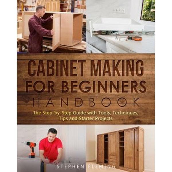 Cabinet Making for Beginners Handbook - Stephen Fleming | 2020-eala-conference.org