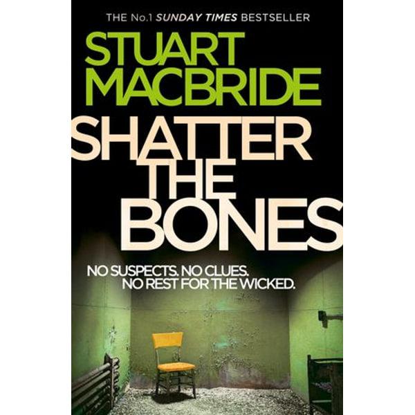 Shatter the Bones - Stuart MacBride | 2020-eala-conference.org