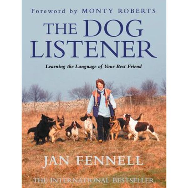 The Dog Listener - Jan Fennell, Monty Roberts (Foreword by) | 2020-eala-conference.org