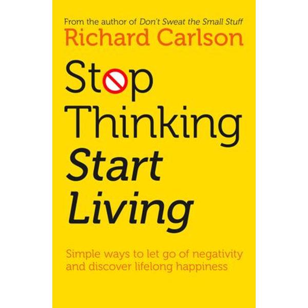Stop Thinking, Start Living - Richard Carlson | Karta-nauczyciela.org