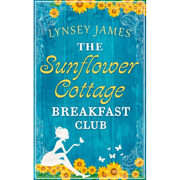 The Sunflower Cottage Breakfast Club (A Luna Bay novel) - Lynsey James | 2020-eala-conference.org