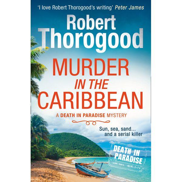 Murder in the Caribbean (A Death in Paradise Mystery, Book 4) - Robert Thorogood | Karta-nauczyciela.org