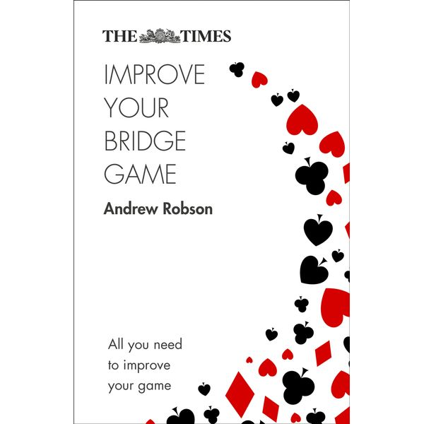 The Times Improve Your Bridge Game - Andrew Robson, The Times Mind Games | Karta-nauczyciela.org