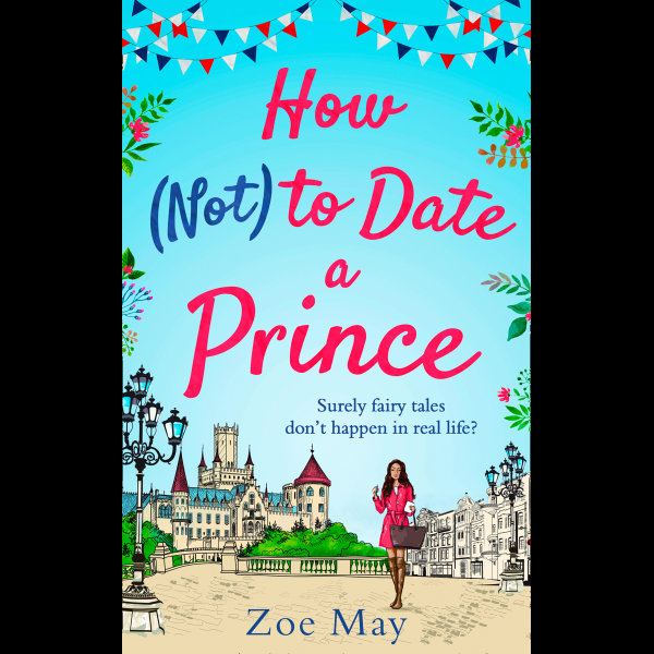 How (Not) to Date a Prince - Zoe May | 2020-eala-conference.org