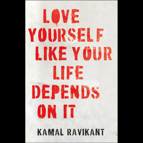Love Yourself Like Your Life Depends on It - Kamal Ravikant   2020-eala-conference.org