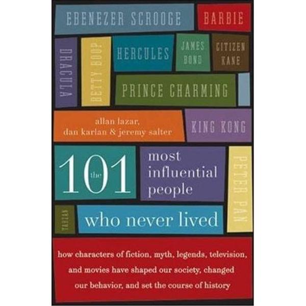 The 101 Most Influential People Who Never Lived - Allan Lazar, Dan Karlan, Jeremy Salter | Karta-nauczyciela.org