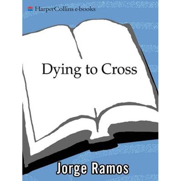 Dying to Cross - Jorge Ramos | Karta-nauczyciela.org