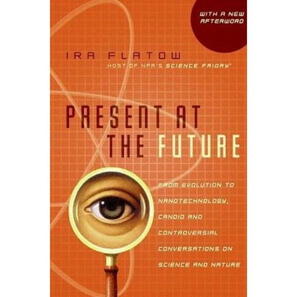 Present at the Future - Ira Flatow   Karta-nauczyciela.org