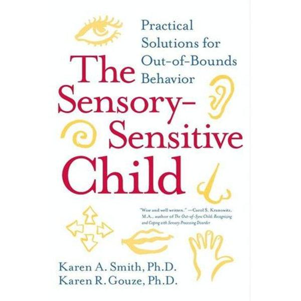 The Sensory-Sensitive Child - Karen A. Smith PhD, Karen R. Gouze PhD | Karta-nauczyciela.org