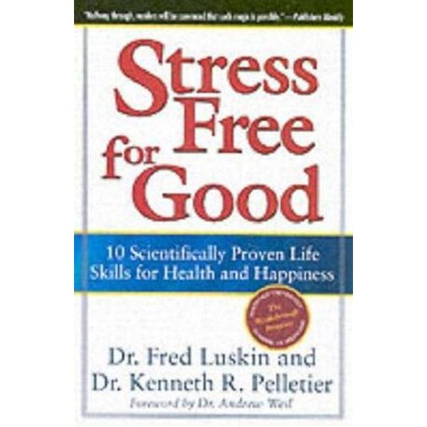 Stress Free for Good - Frederic Luskin, Dr. Ken Pelletier | Karta-nauczyciela.org