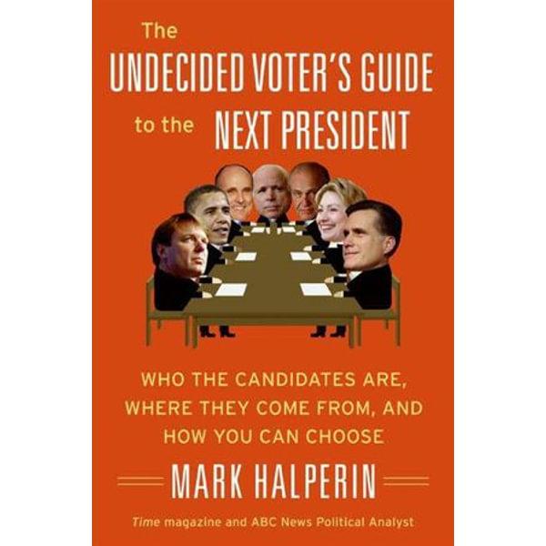The Undecided Voter's Guide to the Next President - Mark Halperin   Karta-nauczyciela.org