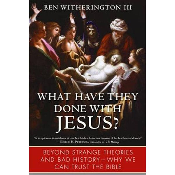What Have They Done with Jesus? - Ben Witherington III | Karta-nauczyciela.org