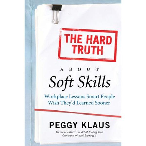 The Hard Truth About Soft Skills - Peggy Klaus | Karta-nauczyciela.org