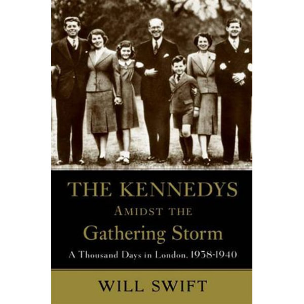 The Kennedys Amidst the Gathering Storm - Will Swift | Karta-nauczyciela.org