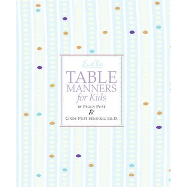 Emily Post's Table Manners for Kids - Peggy Post, Cindy P Senning, Steve Bjorkman (Illustrator)   Karta-nauczyciela.org