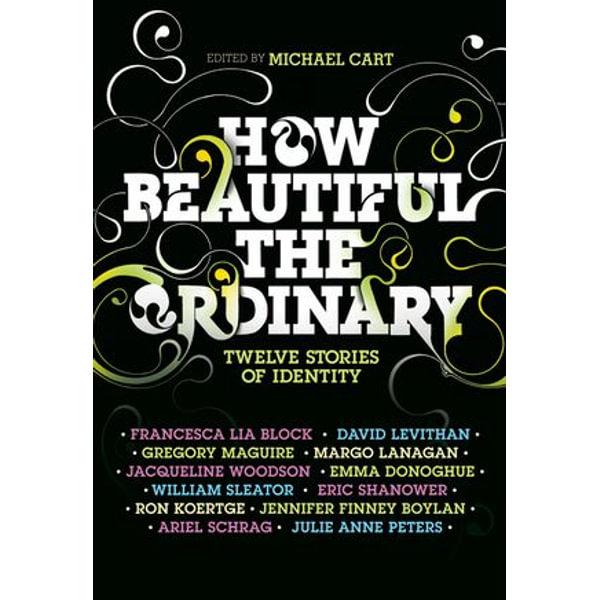 How Beautiful the Ordinary - Michael Cart, David Levithan, Ron Koertge, Eric Shanower, Jennifer Finney Boylan | Karta-nauczyciela.org