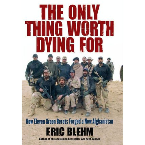 The Only Thing Worth Dying For - Eric Blehm | Karta-nauczyciela.org