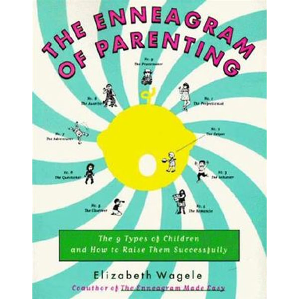 The Enneagram of Parenting - Elizabeth Wagele | Karta-nauczyciela.org