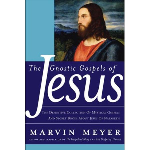 The Gnostic Gospels of Jesus - Marvin W. Meyer   Karta-nauczyciela.org