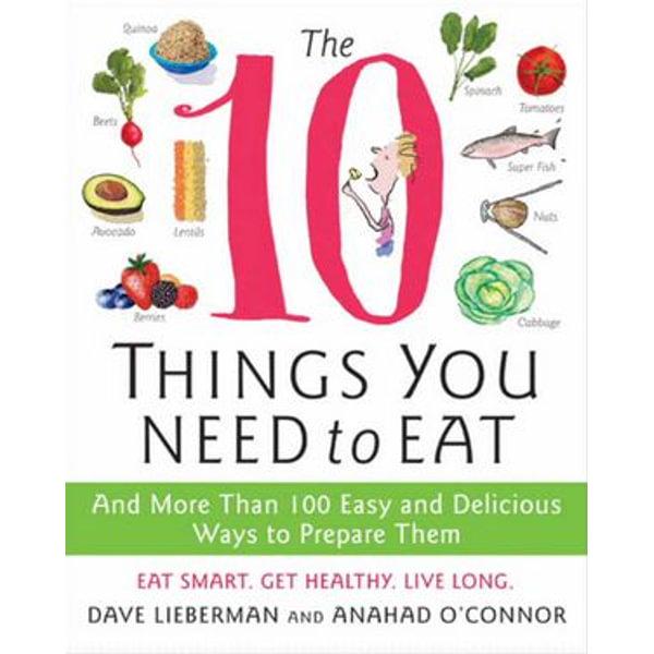The 10 Things You Need to Eat - Anahad O'Connor, Dave Lieberman   Karta-nauczyciela.org