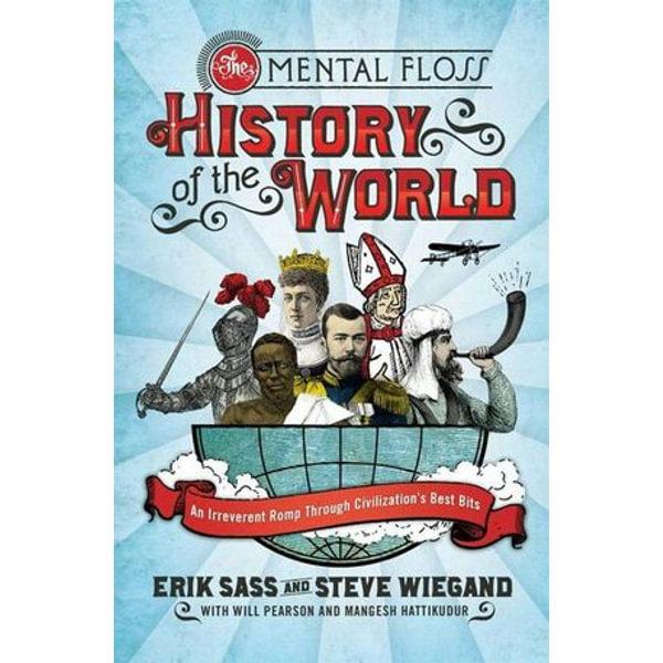 The Mental Floss History of the World - Erik Sass, Steve Wiegand, Editors of Mental Floss   Karta-nauczyciela.org