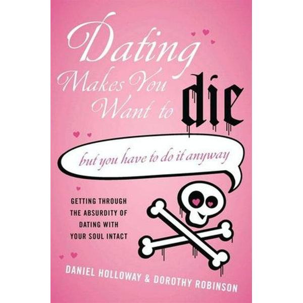 Dating Makes You Want to Die - Daniel Holloway, Dorothy Robinson   Karta-nauczyciela.org