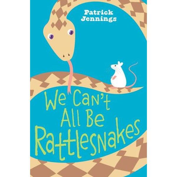 We Can't All Be Rattlesnakes - Patrick Jennings | Karta-nauczyciela.org