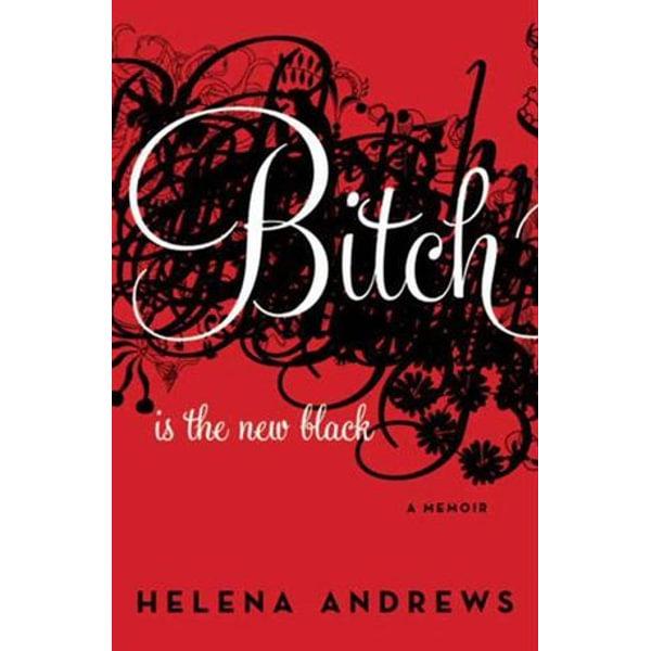 Bitch Is the New Black - Helena Andrews | Karta-nauczyciela.org